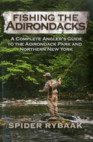 Fishing the Adirondacks (A Complete Angler's Guide to the Adirondack Park and Northern New York) by Spider Rybaak, 9781580801805