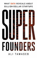 Super Founders (What Data Reveals About Billion-Dollar Startups) by Ali Tamaseb, 9781541768420