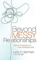 Beyond Messy Relationships (Divine Invitations to Your Authentic Self) by LPC-MHSP Herman, Judy K., 9781642793215