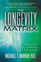 The Longevity Matrix (How to Live Better, Stronger, and Longer) by N.D. Murray, Michael T., 9781631951374