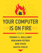 Your Computer Is on Fire by Thomas S. Mullaney, Benjamin Peters, Mar Hicks, Kavita Philip, 9780262539739