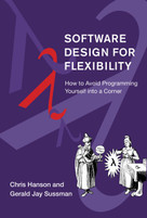 Software Design for Flexibility (How to Avoid Programming Yourself into a Corner) by Chris Hanson, Gerald Jay Sussman, 9780262045490