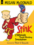 Stink and the Ultimate Thumb-Wrestling Smackdown by Megan McDonald, Peter H. Reynolds, 9781536213829