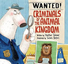 Wanted! Criminals of the Animal Kingdom by Heather Tekavec, Susan Batori, 9781525300240