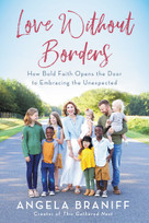 Love Without Borders (How Bold Faith Opens the Door to Embracing the Unexpected) - 9780062936295 by Angela Braniff, 9780062936295