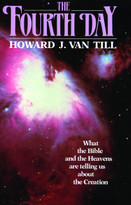 The Fourth Day (What the Bible and the Heavens are Telling Us about the Creation) by Howard Van Till, 9780802801784