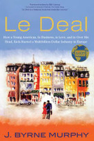 Le Deal (How a Young American, in Business, In Love, and in Over His Head, Kick-Started a Multibillion-Dollar Industry in Europe) by Mr J. Byrne Murphy, 9781493060689