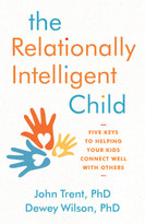 The Relationally Intelligent Child (Five Keys to Helping Your Kids Connect Well with Others) by John Trent, PhD, Dewey Wilson, PhD, 9780802416384
