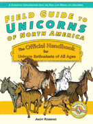 Field Guide to Unicorns of North America (The Official Handbook for Unicorn Enthusiasts of All Ages) by Andy Robbins, 9781646041404