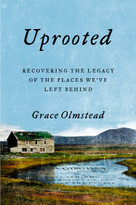Uprooted (Recovering the Legacy of the Places We've Left Behind) by Grace Olmstead, 9780593084021