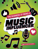 The Business of Being a Music Influencer by Kaitlin Scirri, 9781496695390