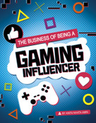 The Business of Being a Gaming Influencer by Anita Nahta Amin, 9781496695703