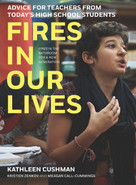 Fires in Our Lives (Advice for Teachers from Today's High School Students) by Kathleen Cushman, Kristien Zenkov, Meagan Call-Cummings, 9781620975435
