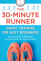 The 30-Minute Runner (Smart Training for Busy Beginners) - 9781510758940 by Duncan Larkin, Mike Moreno, 9781510758940
