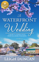 A Waterfront Wedding (A Heart's Landing Novel from Hallmark Publishing) by Leigh Duncan, 9781952210143
