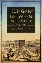 Hungary between Two Empires 1526-1711 - 9780253054654 by Géza Pálffy, 9780253054654