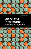 Diary of a Pilgrimage by Jerome K. Jerome, Mint Editions, 9781513278506