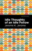 Idle Thoughts of an Idle Fellow by Jerome K. Jerome, Mint Editions, 9781513278520