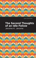 Second Thoughts of an Idle Fellow by Jerome K. Jerome, Mint Editions, 9781513278551