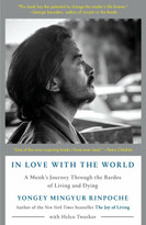 In Love with the World (A Monk's Journey Through the Bardos of Living and Dying) - 9780525512547 by Yongey Mingyur Rinpoche, Helen Tworkov, 9780525512547