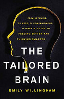 The Tailored Brain (From Ketamine, to Keto, to Companionship, A User's Guide to Feeling Better and Thinking Smarter) by Emily Willingham, 9781541647022