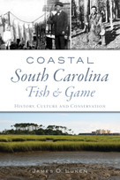 Coastal South Carolina Fish and Game (History, Culture and Conservation) by James O. Luken, 9781467146821