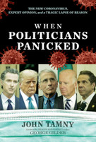 When Politicians Panicked (The New Coronavirus, Expert Opinion, and a Tragic Lapse of Reason) by John Tamny, George Gilder, 9781642938371
