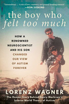 The Boy Who Felt Too Much (How a Renowned Neuroscientist and His Son Changed Our View of Autism Forever) - 9781951627492 by Lorenz Wagner, Leon Dische Becker, 9781951627492