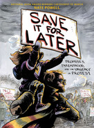 Save It for Later (Promises, Parenthood, and the Urgency of Protest) by Nate Powell, Nate Powell, 9781419749124