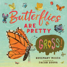 Butterflies Are Pretty ... Gross! by Rosemary Mosco, Jacob Souva, 9780735265929