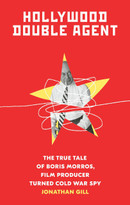 Hollywood Double Agent (The True Tale of Boris Morros, Film Producer Turned Cold War Spy) - 9781419747915 by Jonathan Gill, 9781419747915