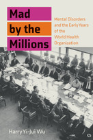 Mad by the Millions (Mental Disorders and the Early Years of the World Health Organization) by Harry Yi-Jui Wu, 9780262045384