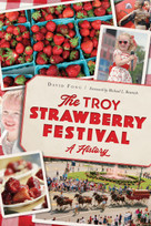 The Troy Strawberry Festival (A History) by David Fong, Michael L. Beamish, 9781467147125