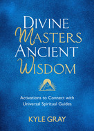 Divine Masters, Ancient Wisdom (Activations to Connect with Universal Spiritual Guides) by Kyle Gray, 9781788175159