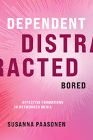 Dependent, Distracted, Bored (Affective Formations in Networked Media) by Susanna Paasonen, 9780262045674