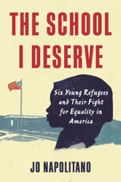 The School I Deserve (Six Young Refugees and Their Fight for Equality in America) by Jo Napolitano, 9780807024980