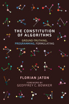 The Constitution of Algorithms (Ground-Truthing, Programming, Formulating) by Florian Jaton, Geoffrey C. Bowker, 9780262542142