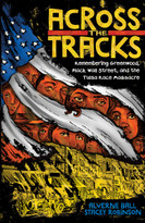 Across the Tracks (Remembering the Tulsa Race Massacre and Black Wall Street) by Alverne Ball, Stacey Robinson, Reynaldo Anderson, Dr. Collette Yellowrobe, 9781419755170
