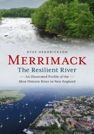 Merrimack, the Resilient River (An Illustrated Profile of the Most Historic River in New England) by Dyke Hendrickson, 9781634993173