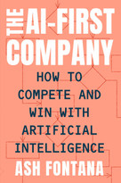 The AI-First Company (How to Compete and Win with Artificial Intelligence) by Ash Fontana, 9780593330319