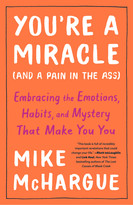 You're a Miracle (and a Pain in the Ass) (Embracing the Emotions, Habits, and Mystery That Make You You) - 9781984823267 by Mike McHargue, 9781984823267