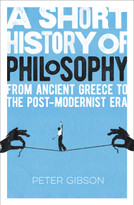 A Short History of Philosophy (From Ancient Greece to the Post-Modernist Era) by Peter Gibson, 9781789505870