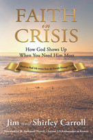 Faith in Crisis (How God Shows Up When You Need Him Most) by Jim and Shirley Carroll, 9781633570894