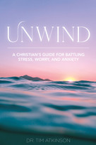 Unwind (A Christian's Guide for Battling Stress, Worry, and Anxiety) by Tim Atkinson, 9781633573260