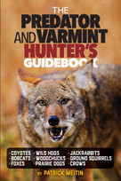 The Predator and Varmint Hunter's Guidebook (Tactics, skills and gear for successful predator & varmint hunting) by Patrick Meitin, 9781440248504