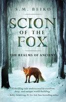 Scion of the Fox (The Realms of Ancient, Book 1) by S. M. Beiko, 9781770414310
