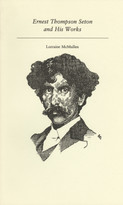 Ernest Thompson Seton and His Works by Lorraine McMullen, 9781550220513