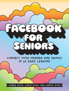 Facebook for Seniors (Connect with Friends and Family in 12 Easy Lessons) by Carrie Ewin, Chris Ewin, Cheryl Ewin, 9781593277918