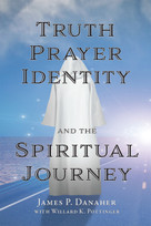 Truth, Prayer, Identity and the Spiritual Journey by James P. Danaher, 9781557789389