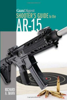 Gun Digest Shooter's Guide to the AR-15 by Richard A. Mann, 9781440238475